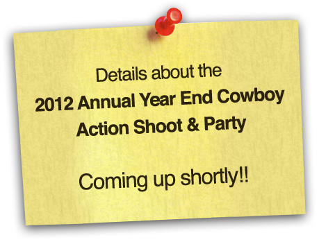 Details about the 2012 Annual Year End Cowboy Action Shoot and Party Coming up shortly!!